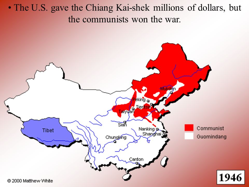The U.S. gave the Chiang Kai-shek millions of dollars, but the communists won the war.