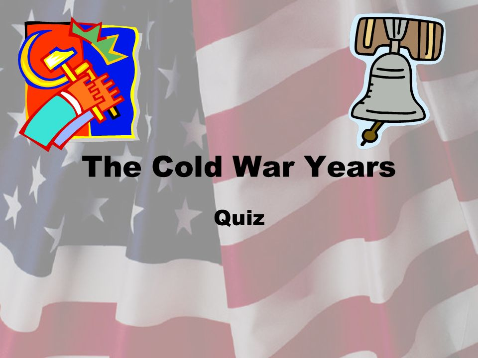 The Cold War Years Quiz