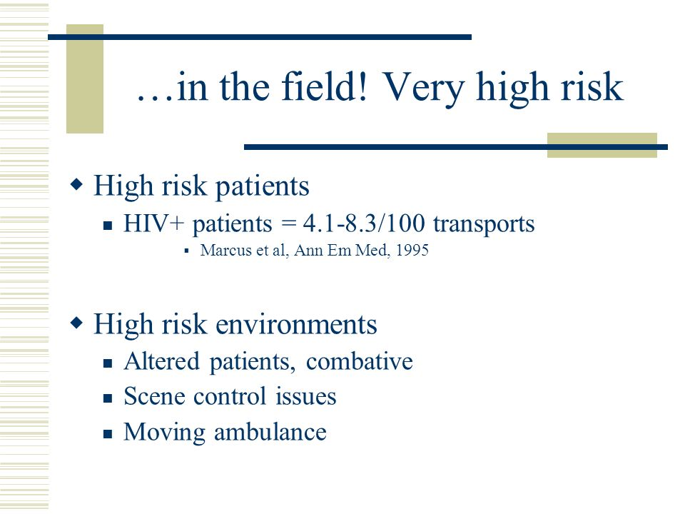 …in the field! Very high risk