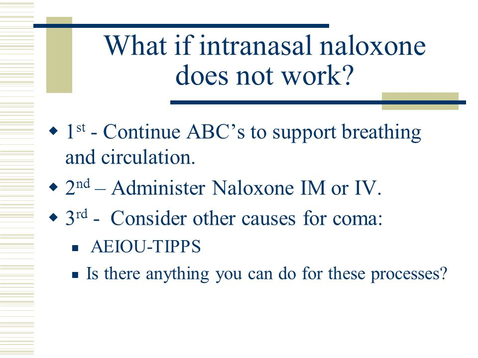 What if intranasal naloxone does not work