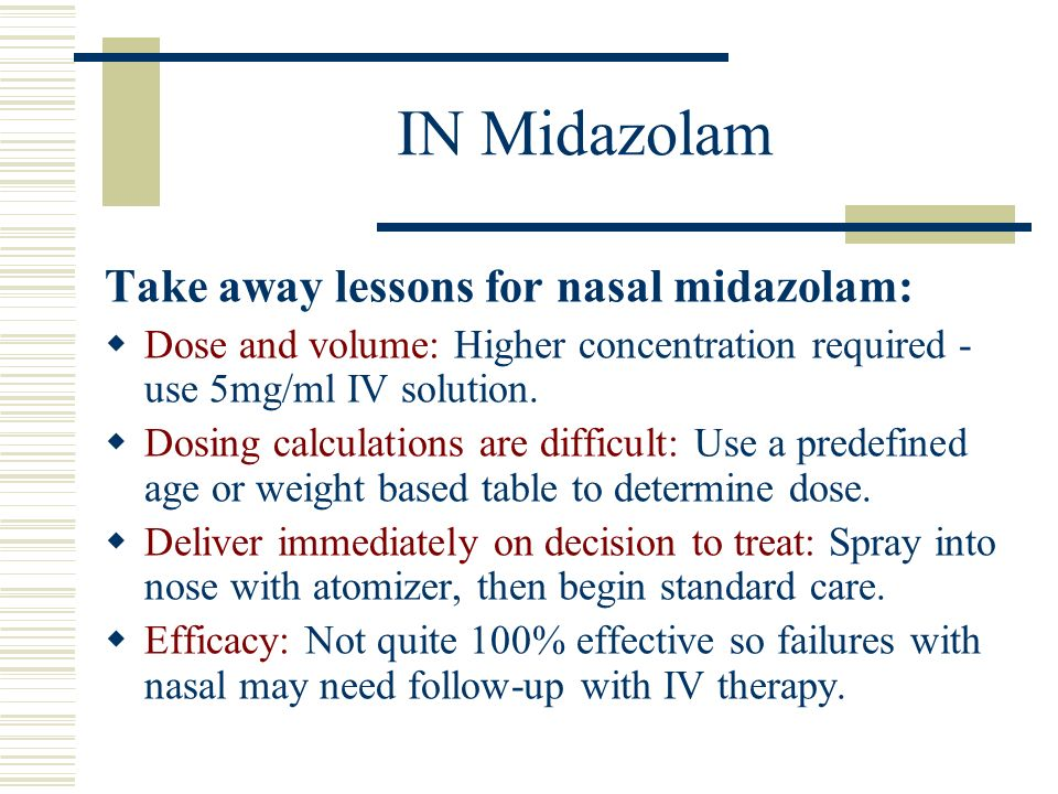 IN Midazolam Take away lessons for nasal midazolam: