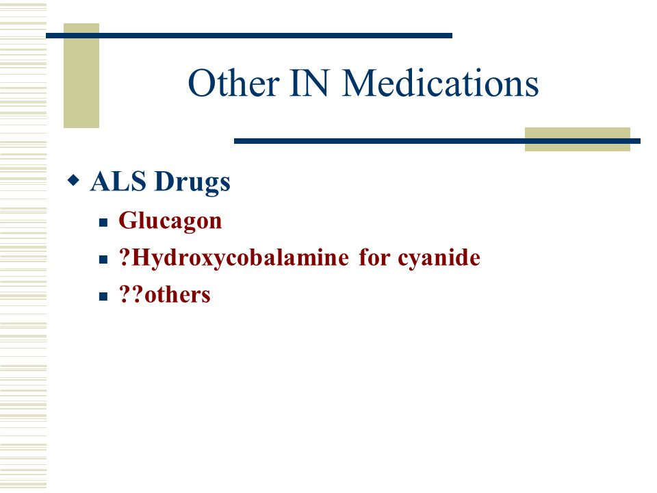 Other IN Medications ALS Drugs Glucagon Hydroxycobalamine for cyanide
