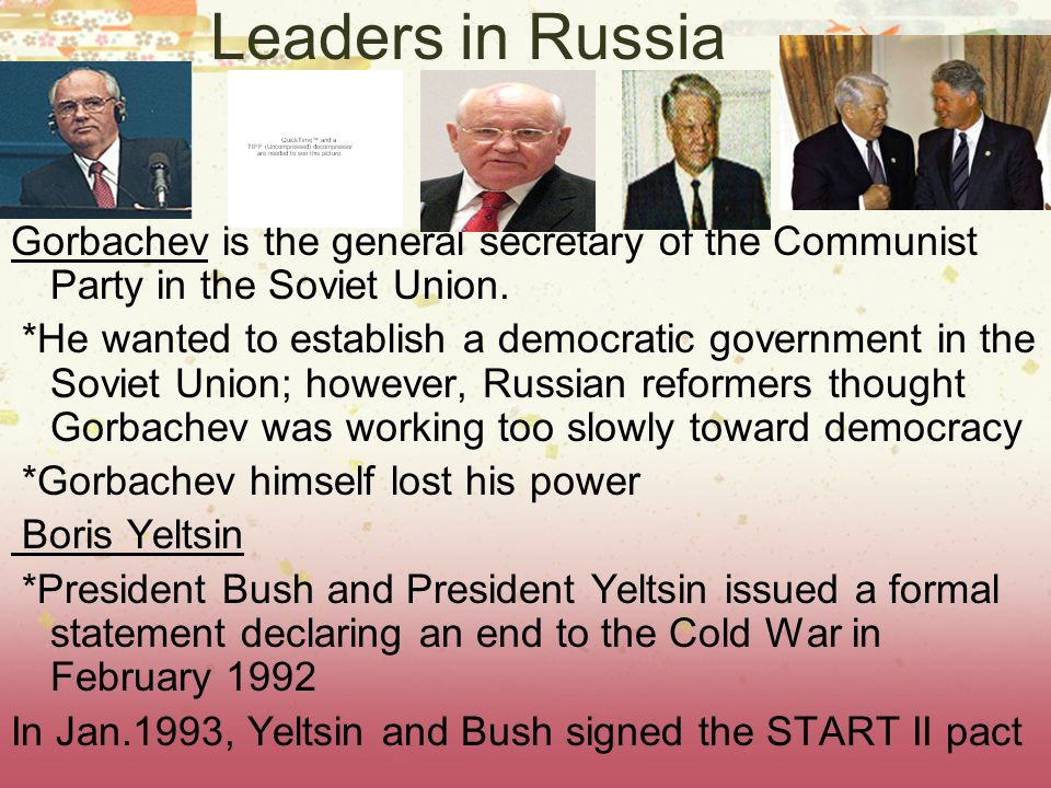 Leaders in Russia Gorbachev is the general secretary of the Communist Party in the Soviet Union.