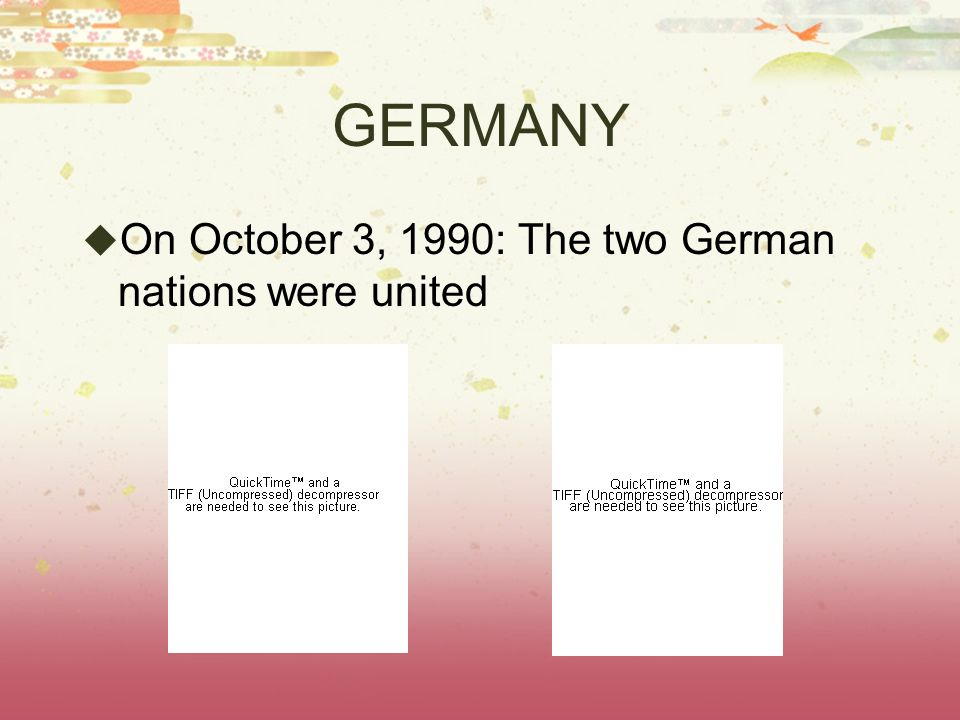 GERMANY On October 3, 1990: The two German nations were united