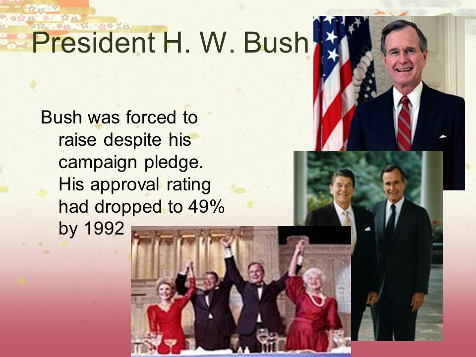 President H. W. Bush Bush was forced to raise despite his campaign pledge.