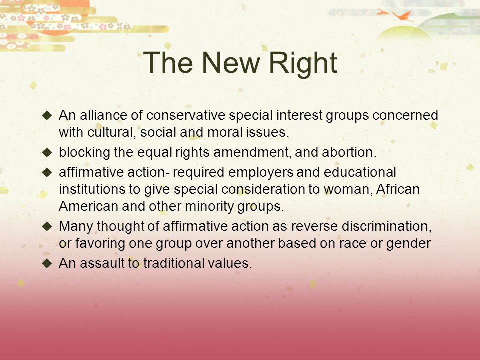 The New Right An alliance of conservative special interest groups concerned with cultural, social and moral issues.
