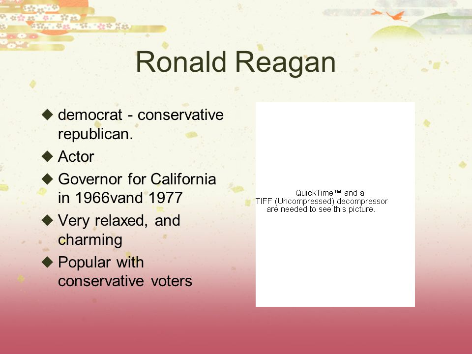 Ronald Reagan democrat - conservative republican. Actor
