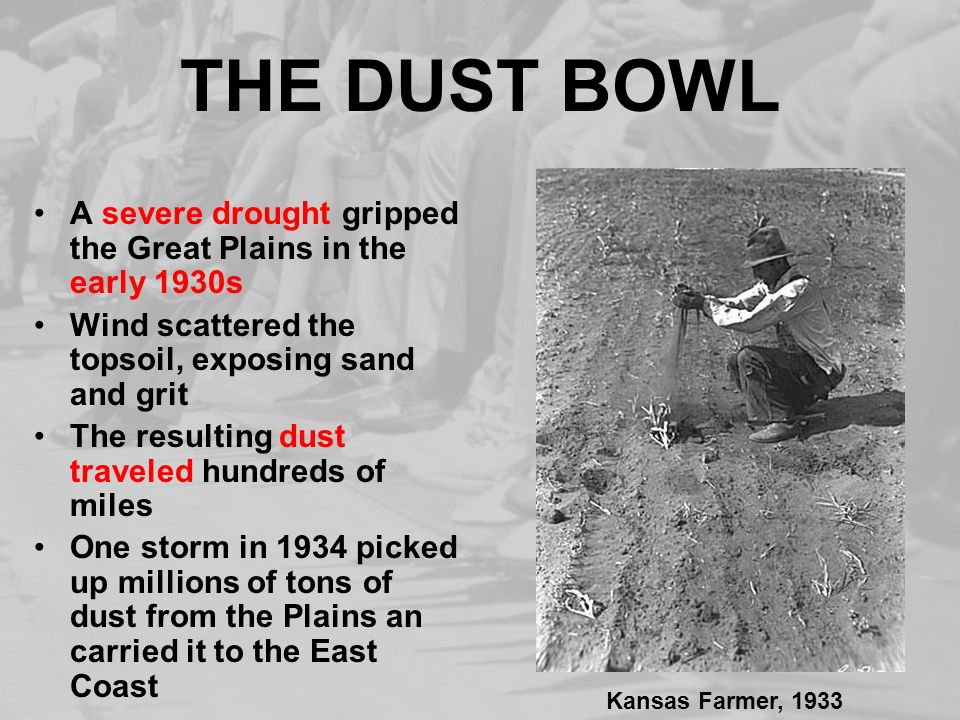 THE DUST BOWL A severe drought gripped the Great Plains in the early 1930s. Wind scattered the topsoil, exposing sand and grit.