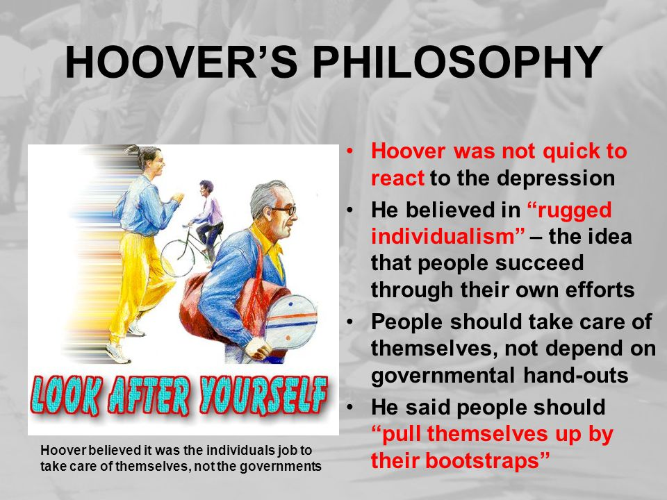 HOOVER'S PHILOSOPHY Hoover was not quick to react to the depression