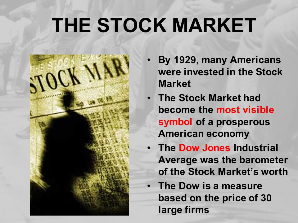 THE STOCK MARKET By 1929, many Americans were invested in the Stock Market.