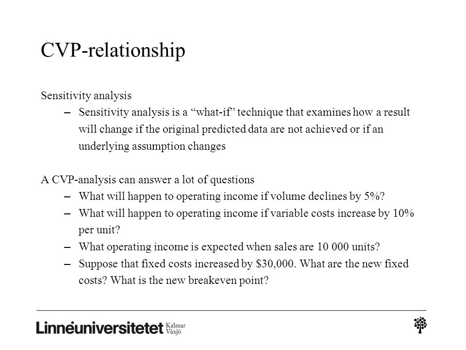 cvp assumption Though this assumption is difficult to be applied in practice because separation of semi fixed costs into fixed and variable component is extremely complicated nevertheless an accurate analysis is necessary if cvp analysis is to be used for decision making .