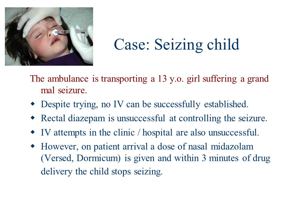 Case: Seizing child The ambulance is transporting a 13 y.o. girl suffering a grand mal seizure.
