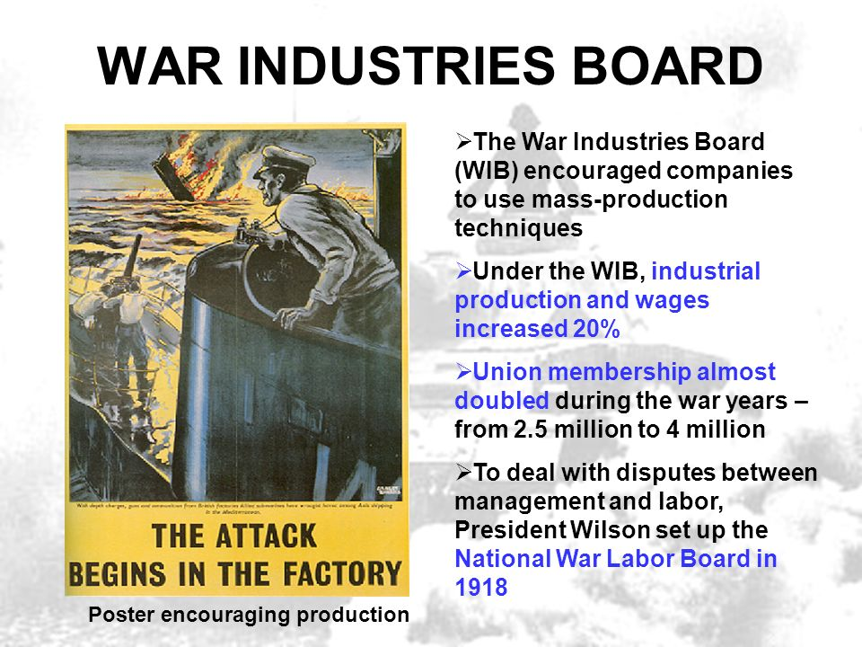WAR INDUSTRIES BOARD The War Industries Board (WIB) encouraged companies to use mass-production techniques.
