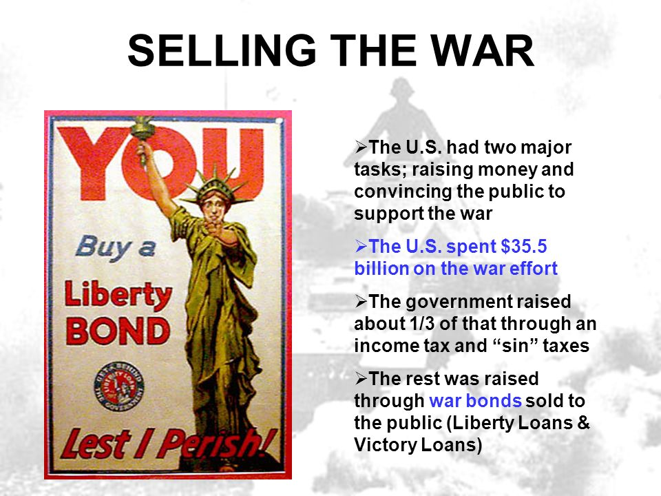 SELLING THE WAR The U.S. had two major tasks; raising money and convincing the public to support the war.