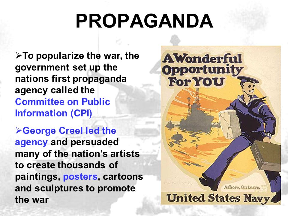 PROPAGANDA To popularize the war, the government set up the nations first propaganda agency called the Committee on Public Information (CPI)
