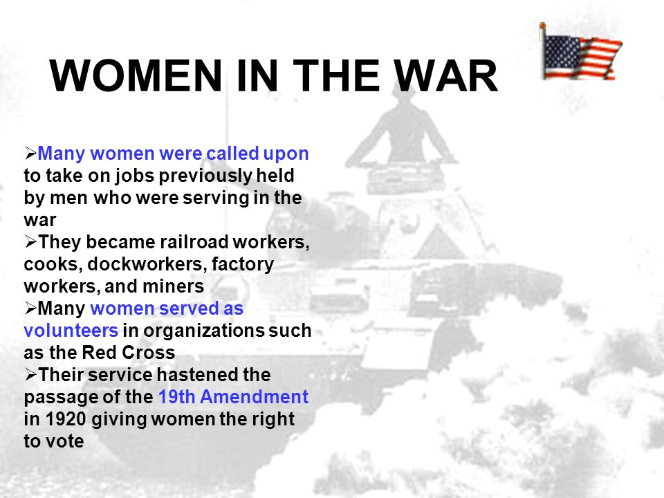 WOMEN IN THE WAR Many women were called upon to take on jobs previously held by men who were serving in the war.
