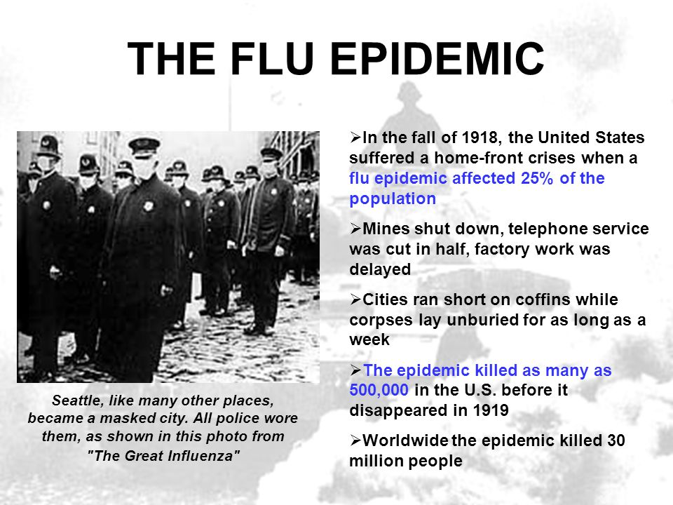 THE FLU EPIDEMIC In the fall of 1918, the United States suffered a home-front crises when a flu epidemic affected 25% of the population.