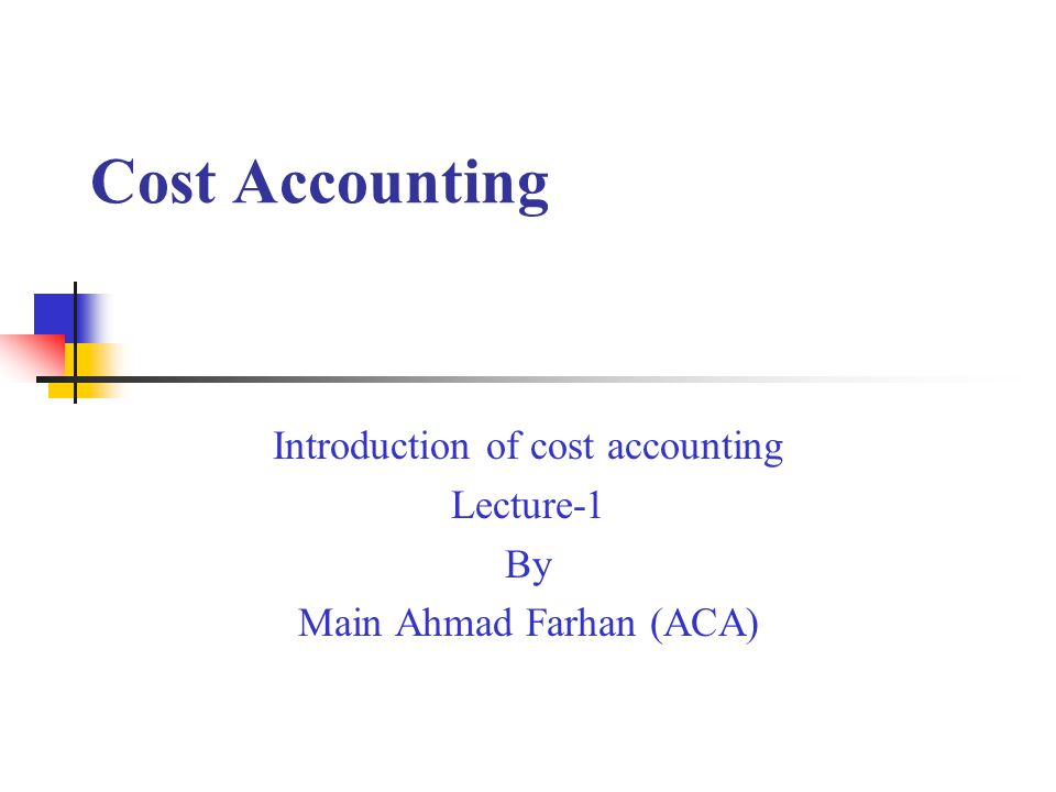 Introduction of cost accounting Lecture-1 By Main Ahmad Farhan (ACA)