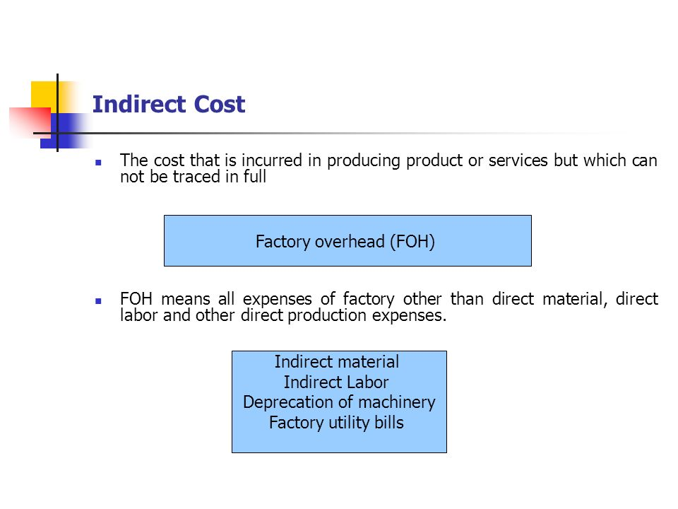 Indirect Cost The cost that is incurred in producing product or services but which can not be traced in full.