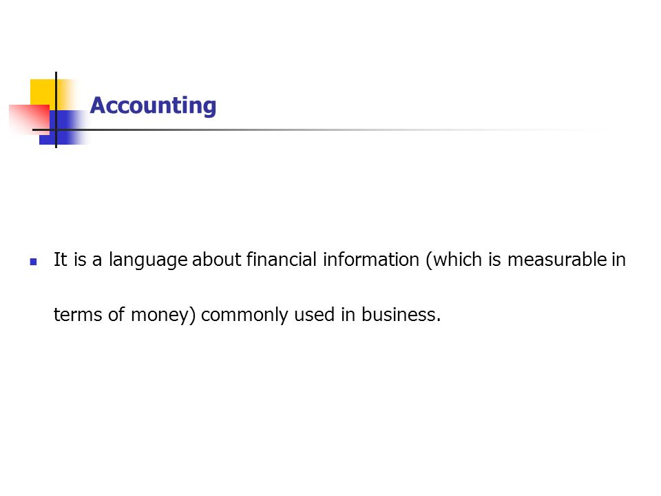 Accounting It is a language about financial information (which is measurable in.