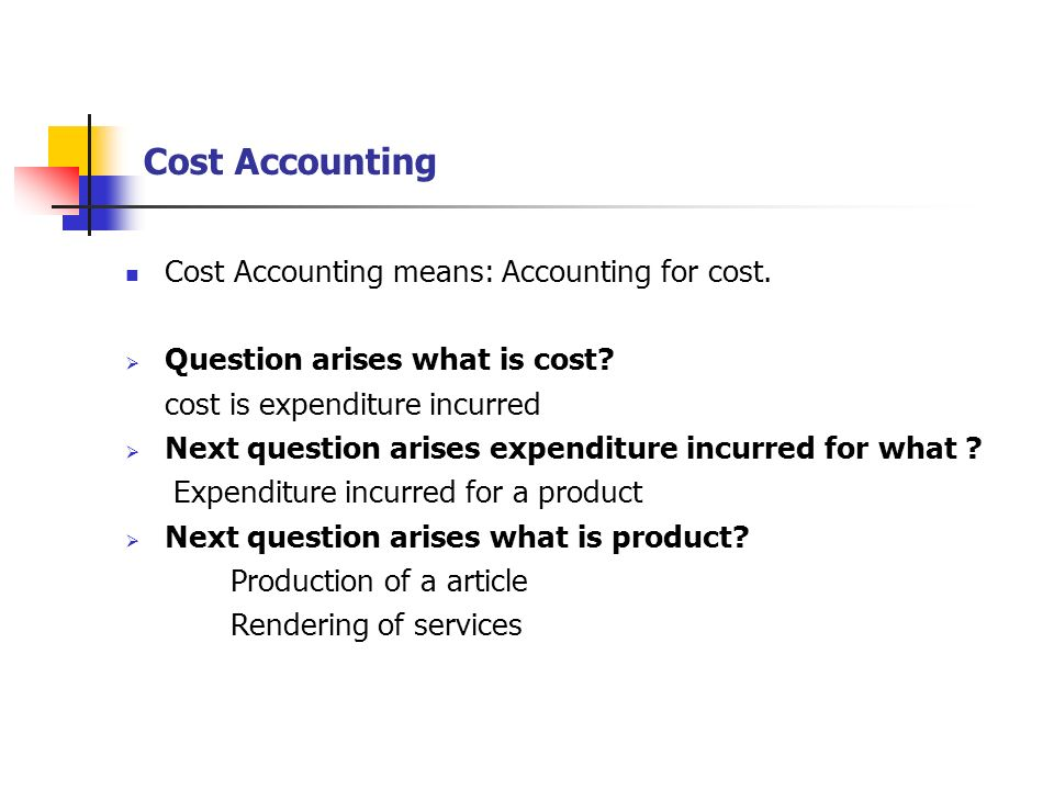 Cost Accounting Cost Accounting means: Accounting for cost.