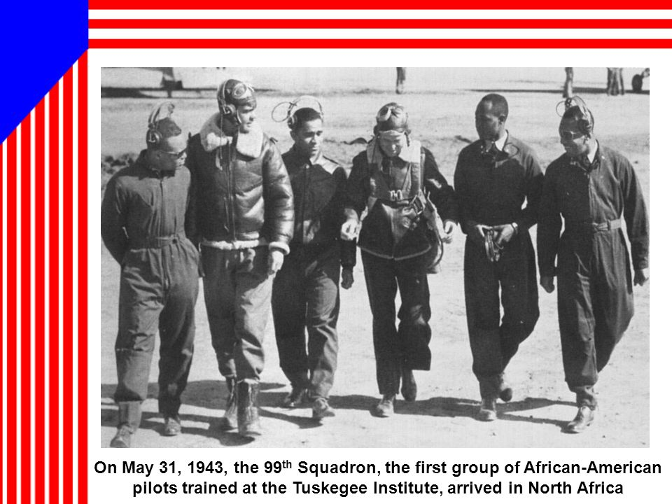 On May 31, 1943, the 99th Squadron, the first group of African-American pilots trained at the Tuskegee Institute, arrived in North Africa