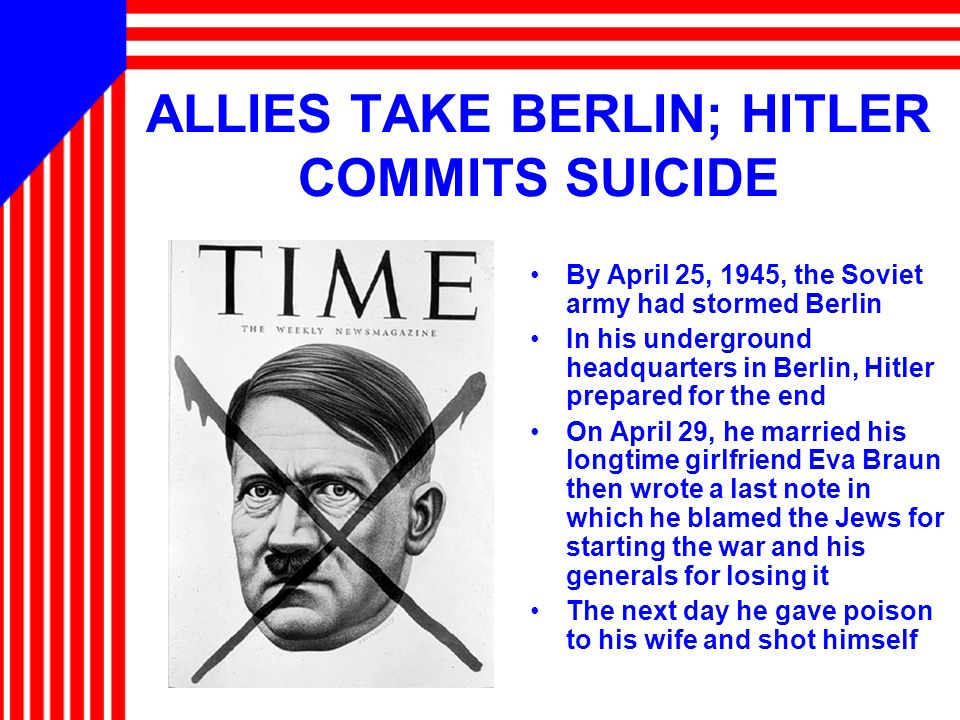 ALLIES TAKE BERLIN; HITLER COMMITS SUICIDE