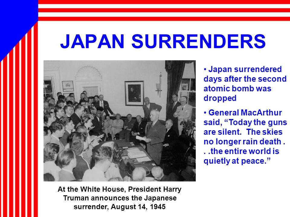 JAPAN SURRENDERS Japan surrendered days after the second atomic bomb was dropped.