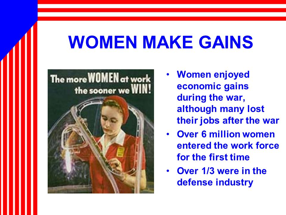 WOMEN MAKE GAINS Women enjoyed economic gains during the war, although many lost their jobs after the war.