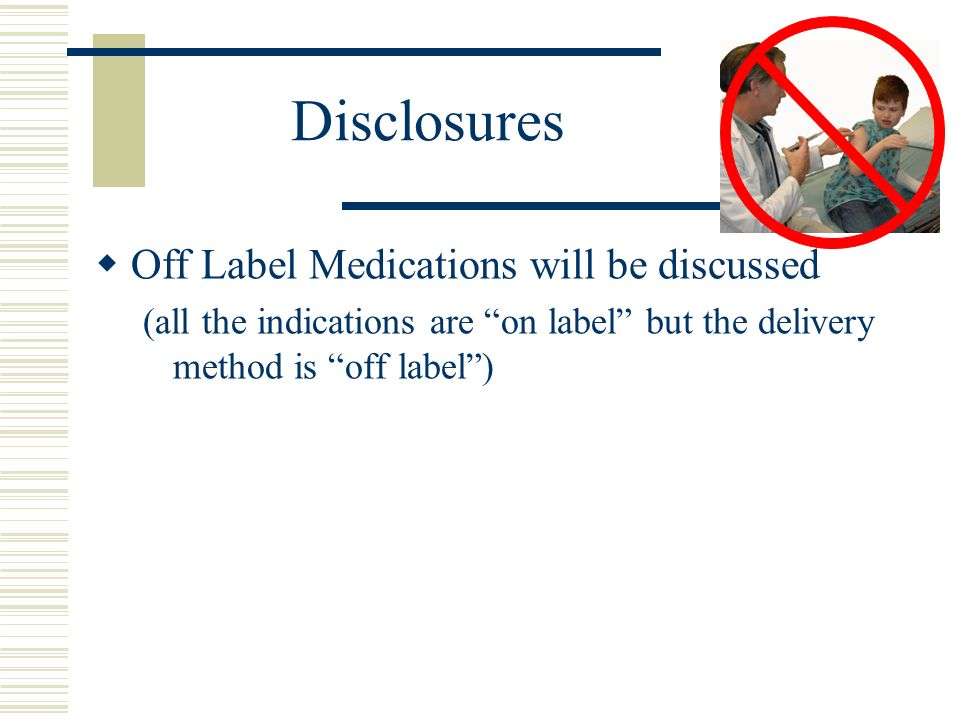 Disclosures Off Label Medications will be discussed