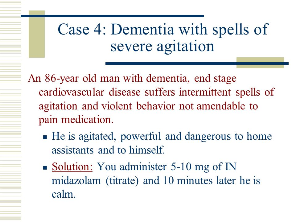 Case 4: Dementia with spells of severe agitation