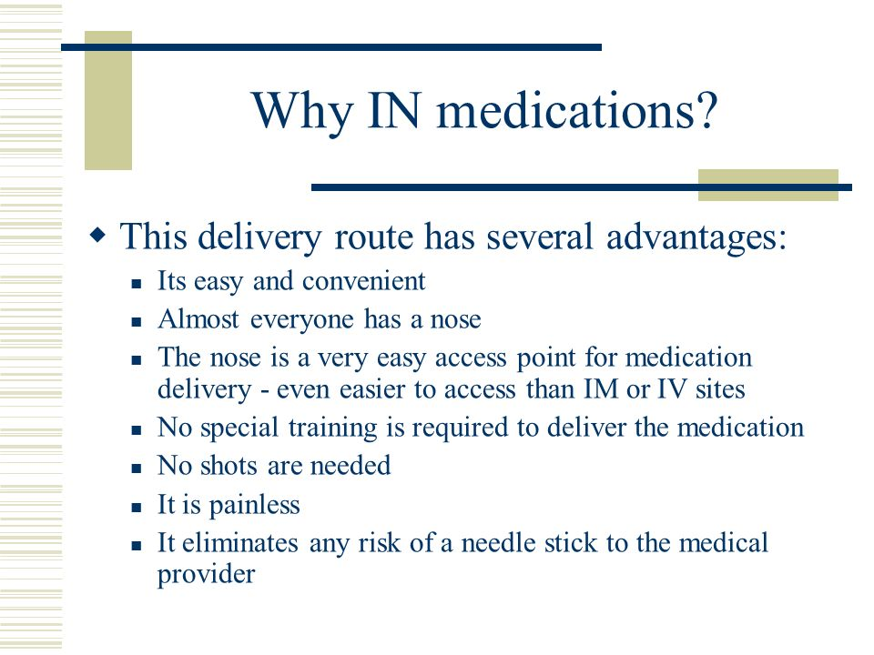 Why IN medications This delivery route has several advantages: