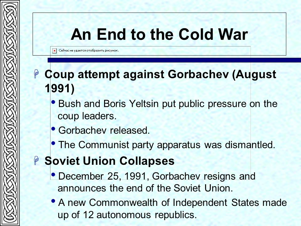 An End to the Cold War Coup attempt against Gorbachev (August 1991)