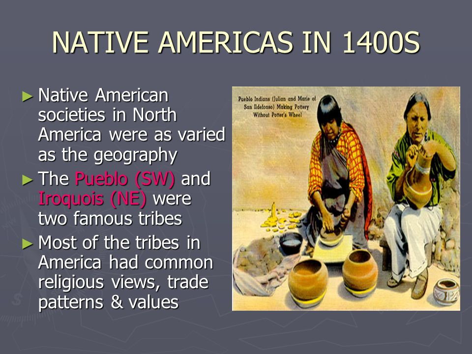 NATIVE AMERICAS IN 1400S Native American societies in North America were as varied as the geography.