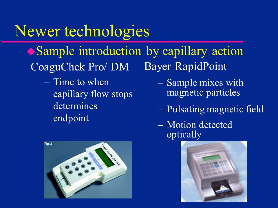 Newer technologies Sample introduction by capillary action