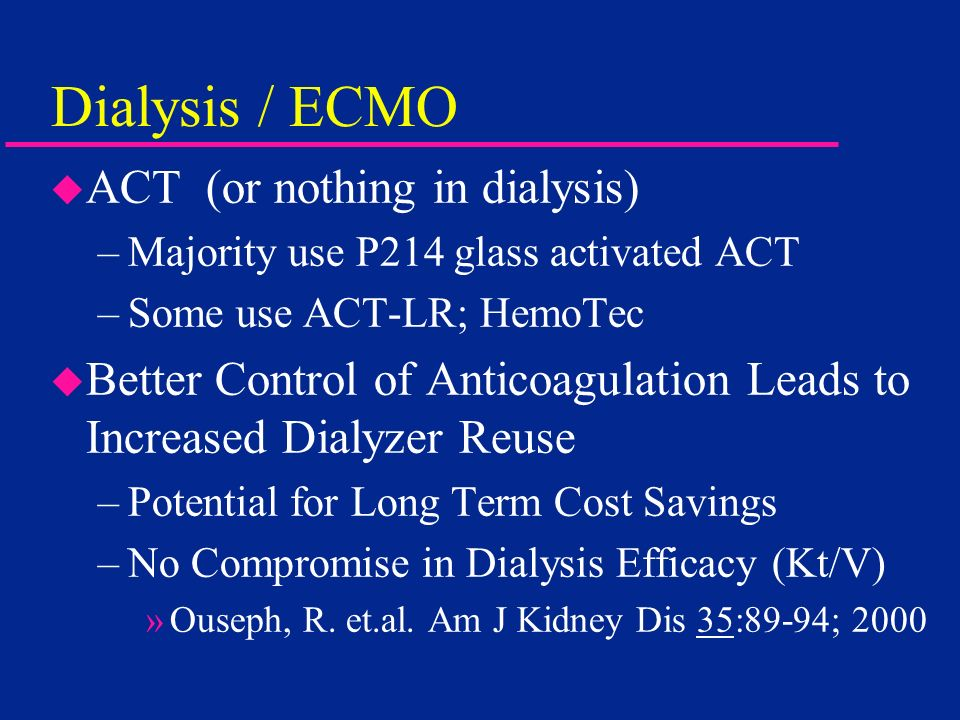 Dialysis / ECMO ACT (or nothing in dialysis)