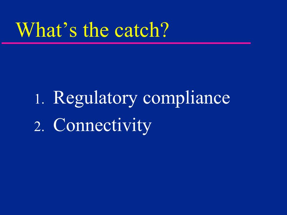 What's the catch Regulatory compliance Connectivity