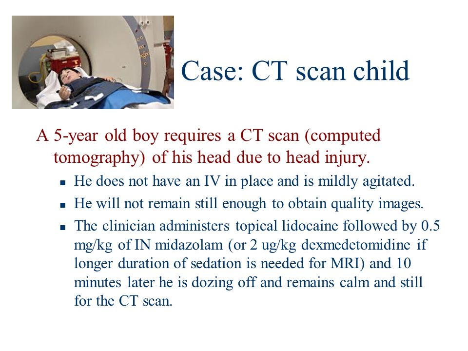 Case: CT scan child A 5-year old boy requires a CT scan (computed tomography) of his head due to head injury.