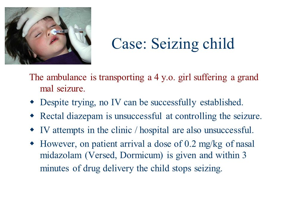 Case: Seizing child The ambulance is transporting a 4 y.o. girl suffering a grand mal seizure.
