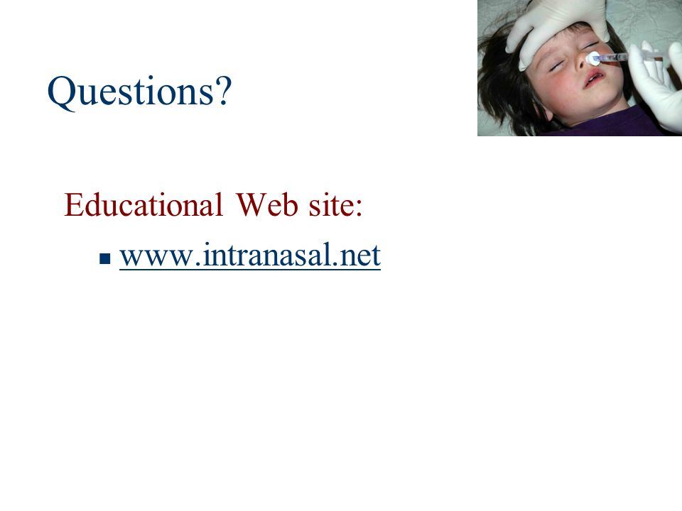 Questions Educational Web site: www.intranasal.net