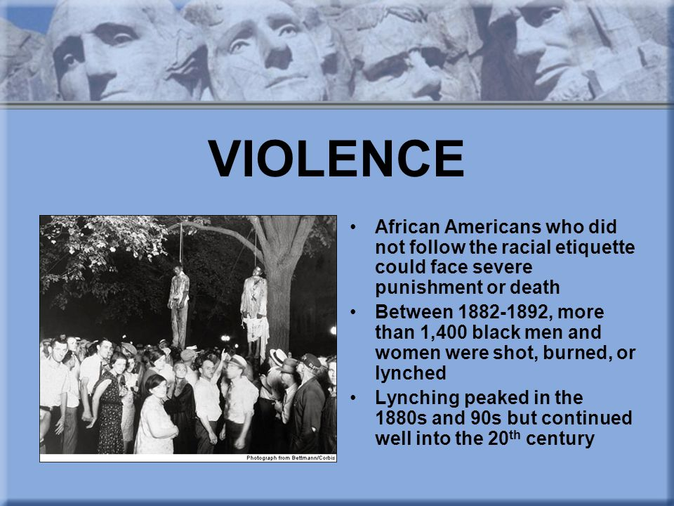 VIOLENCE African Americans who did not follow the racial etiquette could face severe punishment or death.