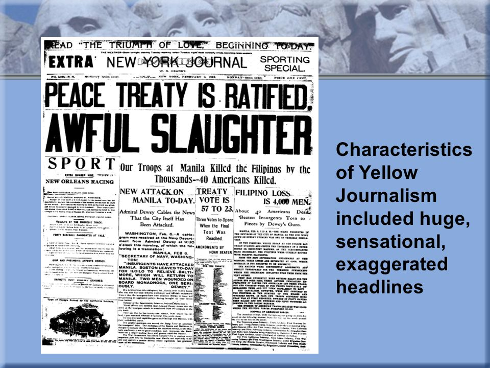 Characteristics of Yellow Journalism included huge, sensational, exaggerated headlines