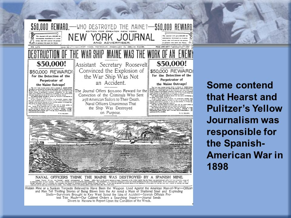 Some contend that Hearst and Pulitzer's Yellow Journalism was responsible for the Spanish-American War in 1898