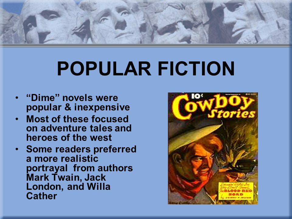 POPULAR FICTION Dime novels were popular & inexpensive