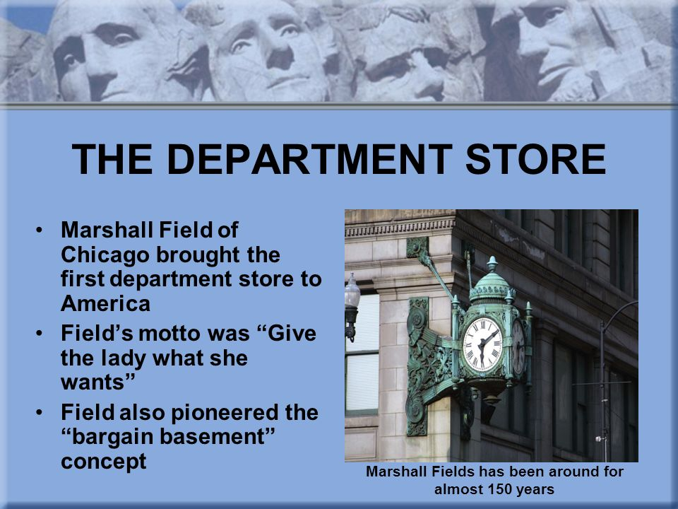 Marshall Fields has been around for almost 150 years