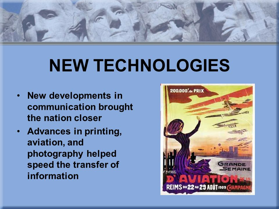 NEW TECHNOLOGIES New developments in communication brought the nation closer.