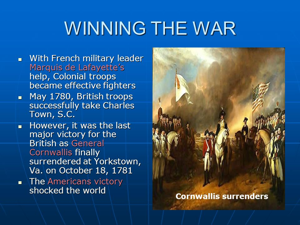 WINNING THE WAR With French military leader Marquis de Lafayette's help, Colonial troops became effective fighters.