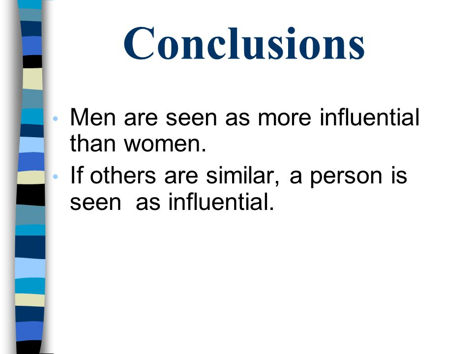 Conclusions Men are seen as more influential than women.