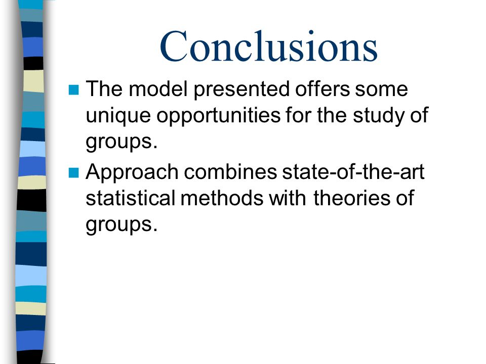 Conclusions The model presented offers some unique opportunities for the study of groups.