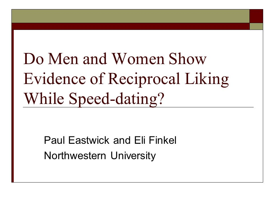 Paul Eastwick and Eli Finkel Northwestern University